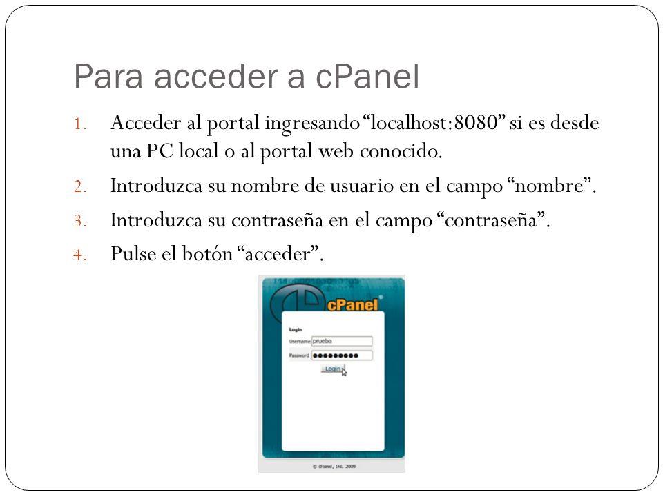 Para acceder a cPanel 1. Acceder al portal ingresando localhost:8080 si es desde una PC local o al portal web conocido. 2. Introduzca su nombre de usu