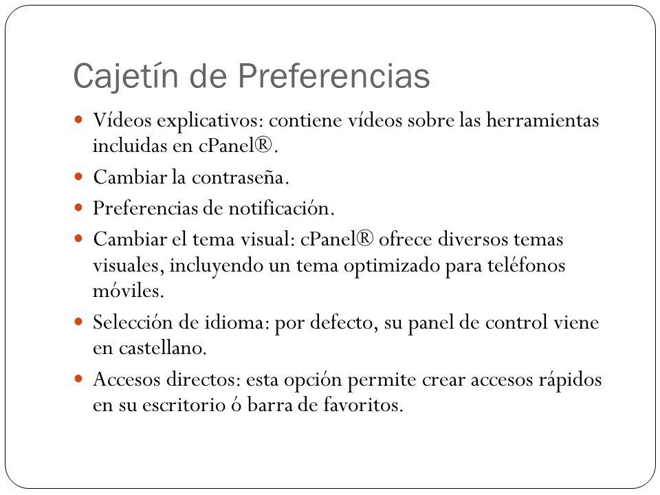 Cajetín de Preferencias Vídeos explicativos: contiene vídeos sobre las herramientas incluidas en cPanel®. Cambiar la contraseña. Preferencias de notif