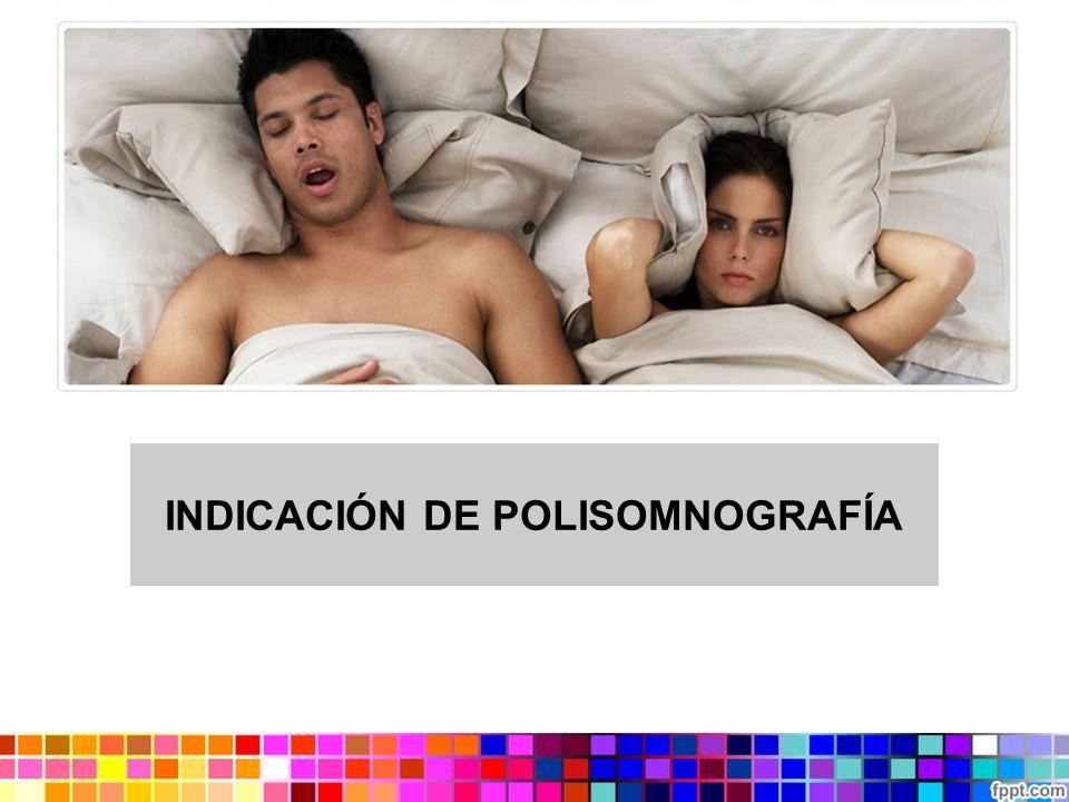 POLISMNOGRAFÍA NIVEL 1 (LABORATORIO) Trastornos respiratorios del sueño Insomnios, parasomnias Baja probabilidad pre test de SAHOS.
