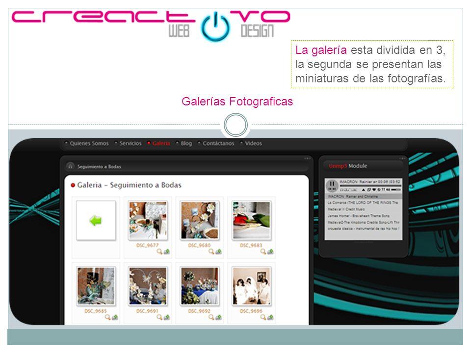 Galerías Fotograficas La galería esta dividida en 3, la tercera,se presentan cuando se da click a la miniatura, y tiene el control para cambiar automáticamente.
