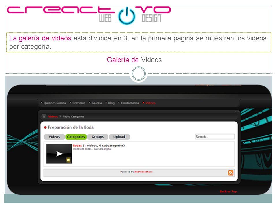 Galería de Videos La galería de videos esta dividida en 3, Cuando se presiona la categoría, se muestran los videos correspondientes a esta.