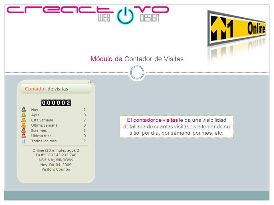 Módulo de Contador de Visitas El contador de visitas le da una visibilidad detallada de cuantas visitas esta teniendo su sitio, por día, por semana, por mes, etc.