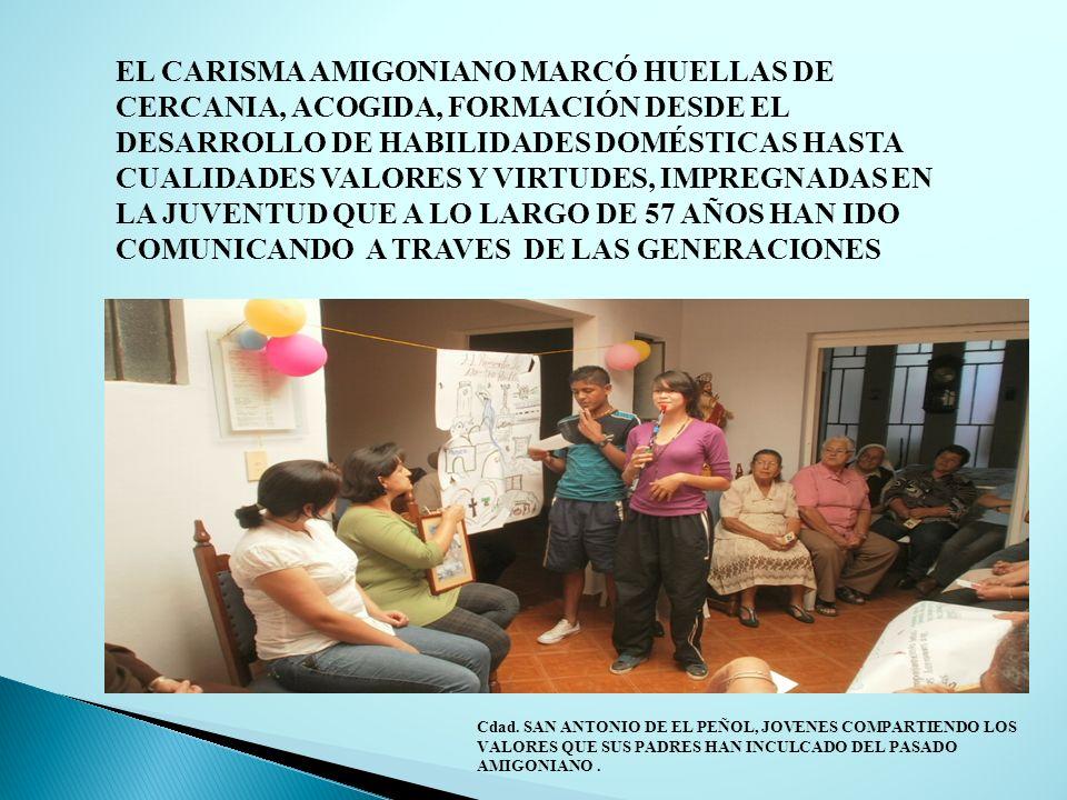 EL CARISMA AMIGONIANO MARCÓ HUELLAS DE CERCANIA, ACOGIDA, FORMACIÓN DESDE EL DESARROLLO DE HABILIDADES DOMÉSTICAS HASTA CUALIDADES VALORES Y VIRTUDES,