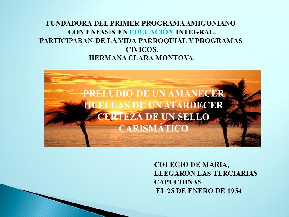 FUNDADORA DEL PRIMER PROGRAMA AMIGONIANO CON ENFASIS EN EDUCACIÓN INTEGRAL. PARTICIPABAN DE LA VIDA PARROQUIAL Y PROGRAMAS CÍVICOS. HERMANA CLARA MONT