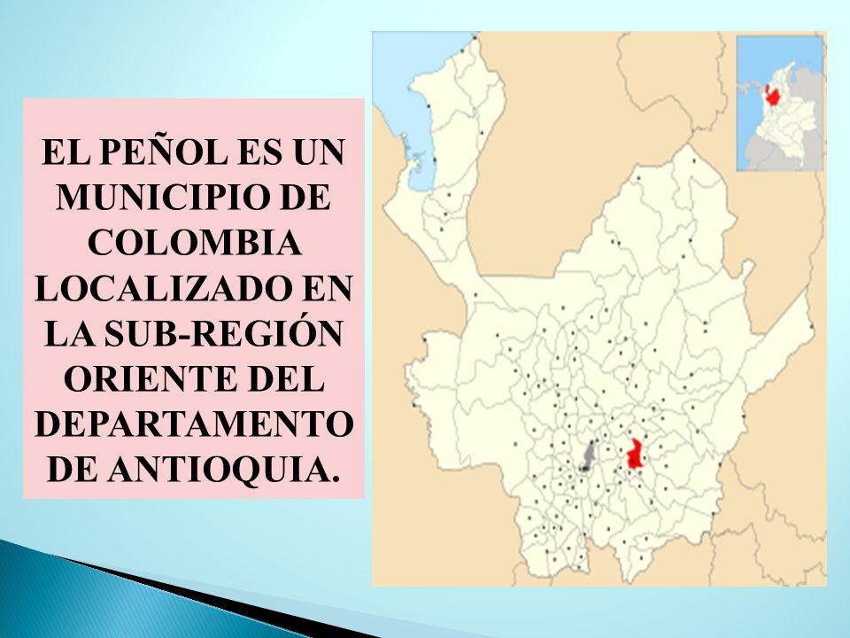 EL PEÑOL ES UN MUNICIPIO DE COLOMBIA LOCALIZADO EN LA SUB-REGIÓN ORIENTE DEL DEPARTAMENTO DE ANTIOQUIA.