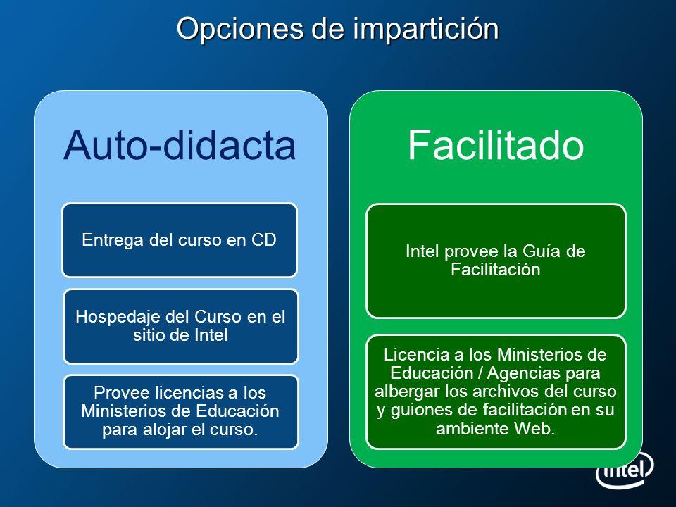 Opciones de impartición Auto-didacta Entrega del curso en CD Hospedaje del Curso en el sitio de Intel Provee licencias a los Ministerios de Educación
