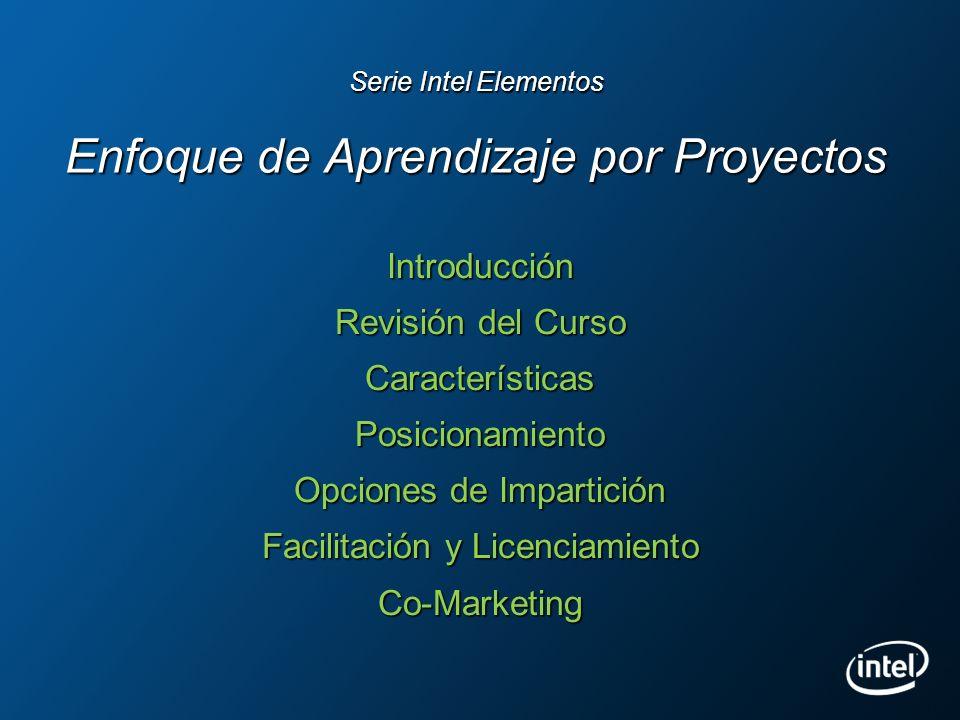 Serie Intel Elementos Enfoque de Aprendizaje por Proyectos Introducción Revisión del Curso CaracterísticasPosicionamiento Opciones de Impartición Faci
