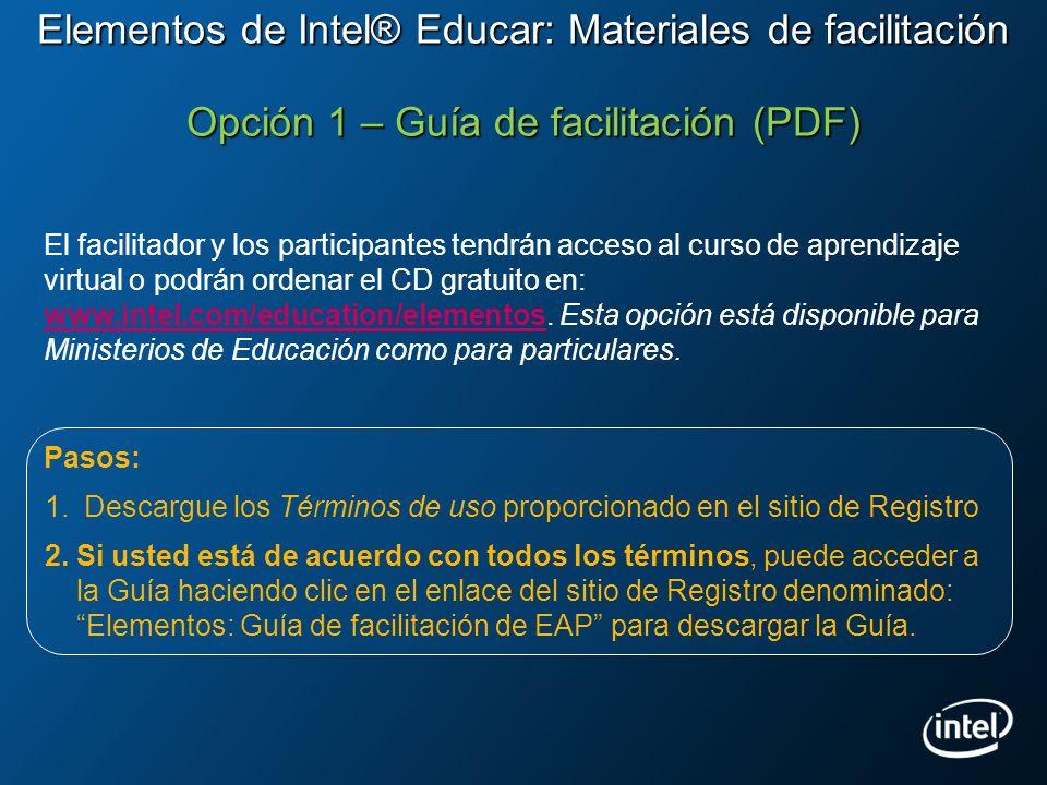 Elementos de Intel® Educar: Materiales de facilitación Opción 2 – Alojamiento de los materiales de facilitación y/o el curso Pasos: 1.Complete el Contrato de Licencia previsto en el sitio de Registro.