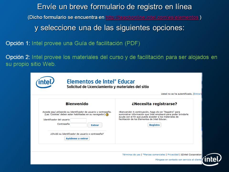 Envíe un breve formulario de registro en línea (Dicho formulario se encuentra en http://teachonline.intel.com/es/elementos ) y seleccione una de las s
