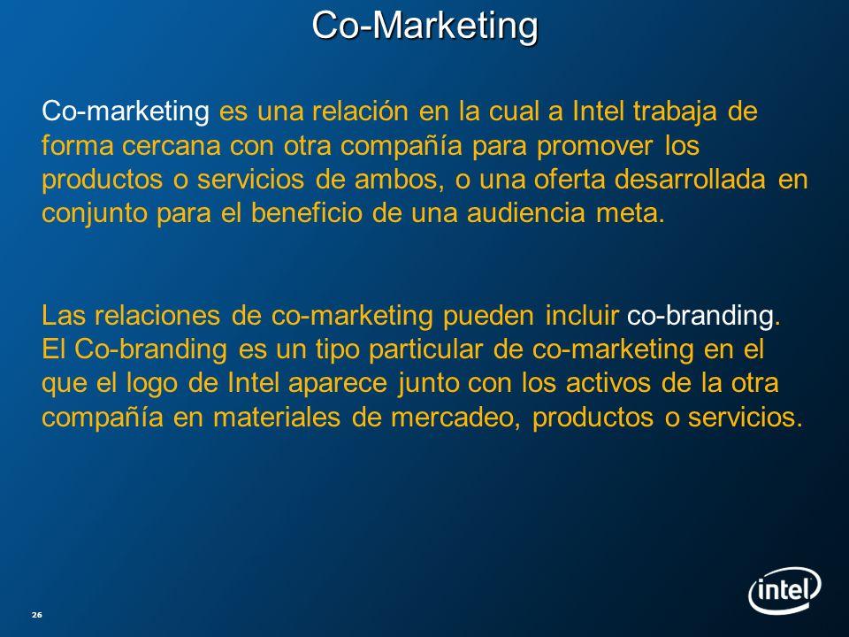 Co-Marketing 26 Co-marketing es una relación en la cual a Intel trabaja de forma cercana con otra compañía para promover los productos o servicios de
