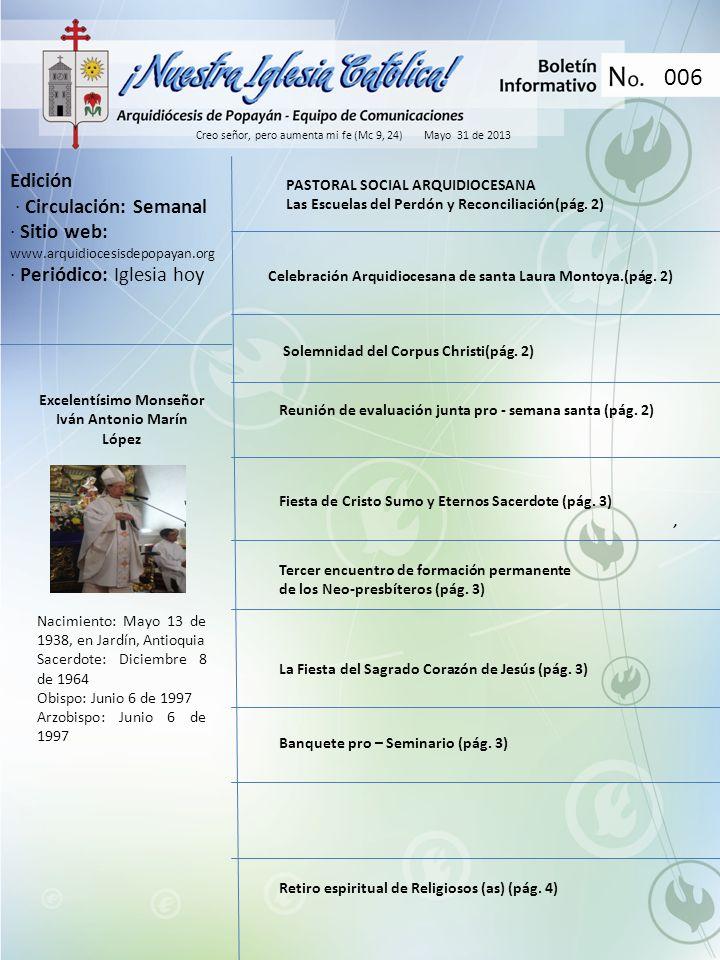 006 Creo señor, pero aumenta mi fe (Mc 9, 24) Mayo 31 de 2013 Edición · Circulación: Semanal · Sitio web: www.arquidiocesisdepopayan.org · Periódico: