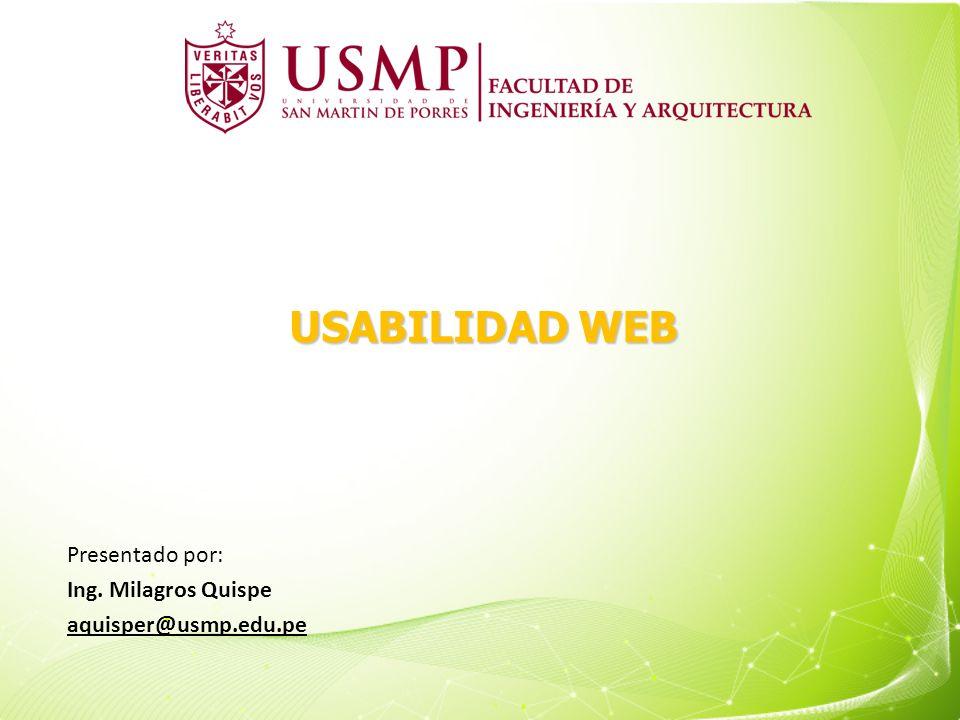 USABILIDAD WEB Presentado por: Ing. Milagros Quispe aquisper@usmp.edu.pe