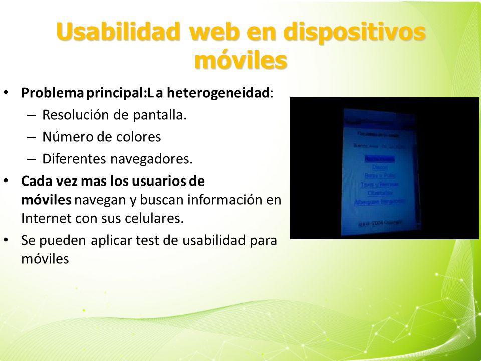 Usabilidad web en dispositivos móviles Problema principal:L a heterogeneidad: – Resolución de pantalla. – Número de colores – Diferentes navegadores.
