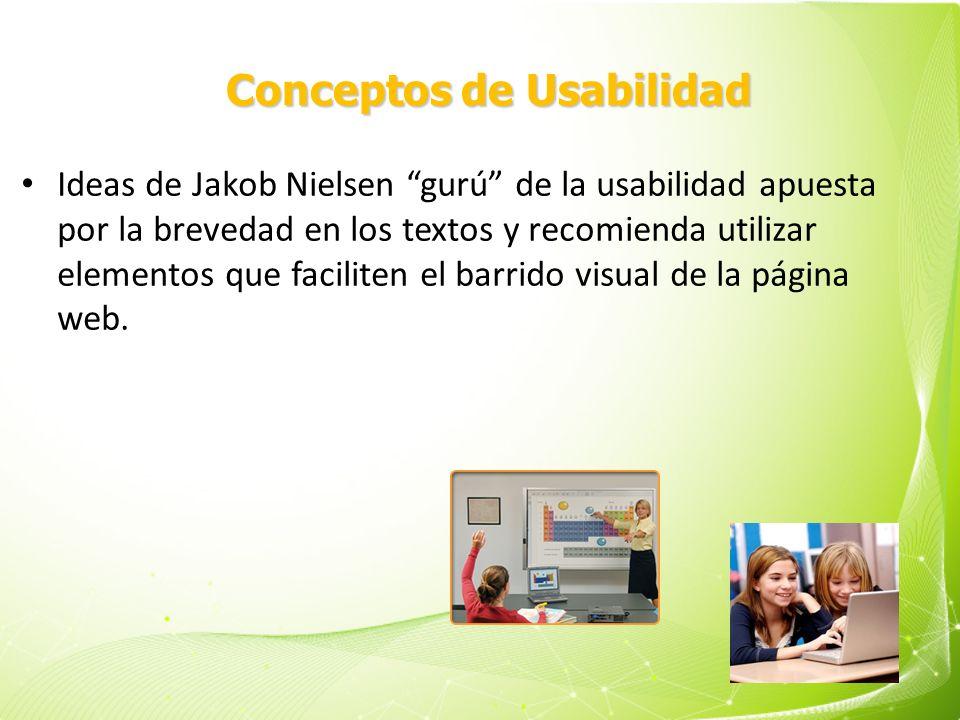 Conceptos de Usabilidad Ideas de Jakob Nielsen gurú de la usabilidad apuesta por la brevedad en los textos y recomienda utilizar elementos que facilit