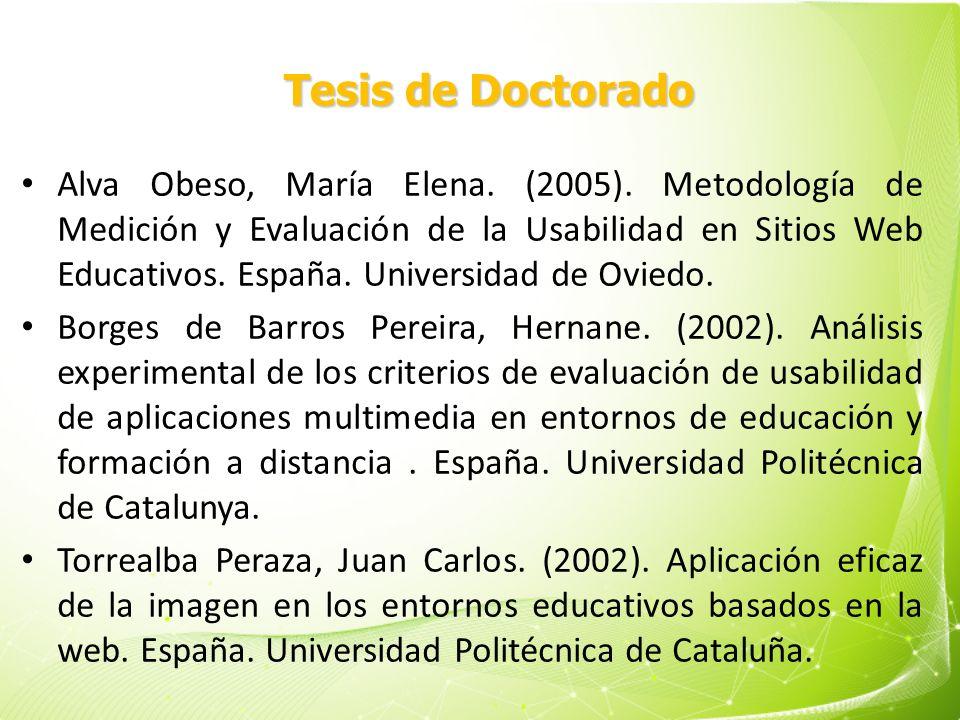 Tesis de Doctorado Alva Obeso, María Elena. (2005). Metodología de Medición y Evaluación de la Usabilidad en Sitios Web Educativos. España. Universida