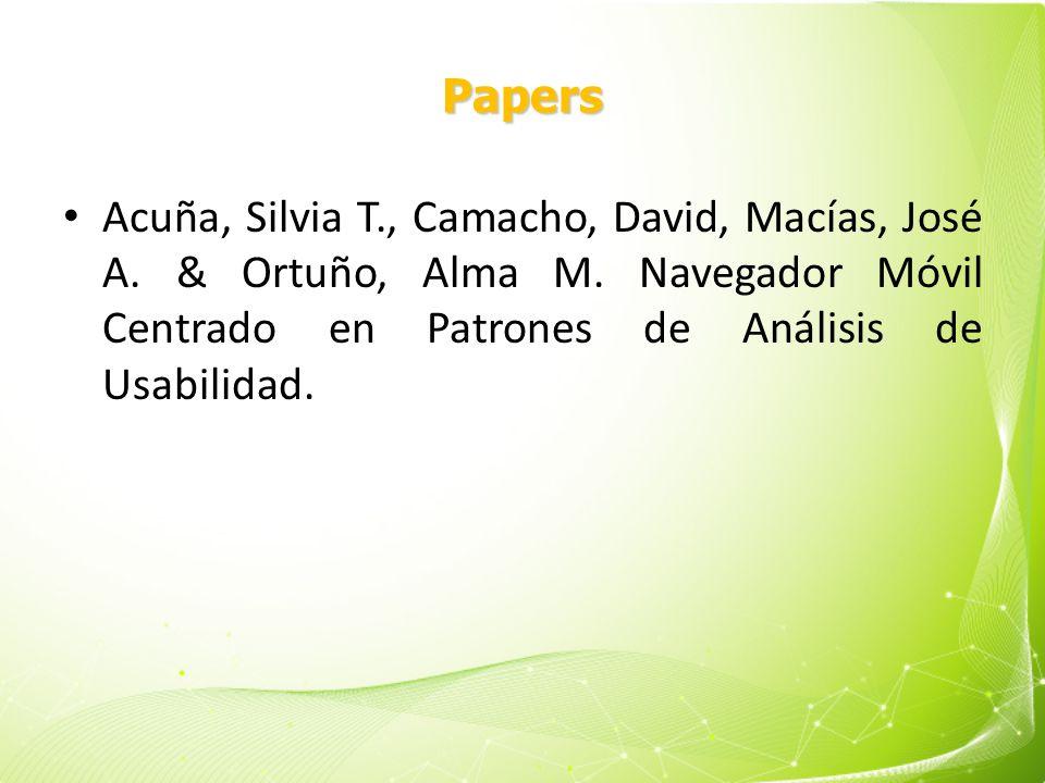 Papers Acuña, Silvia T., Camacho, David, Macías, José A. & Ortuño, Alma M. Navegador Móvil Centrado en Patrones de Análisis de Usabilidad.