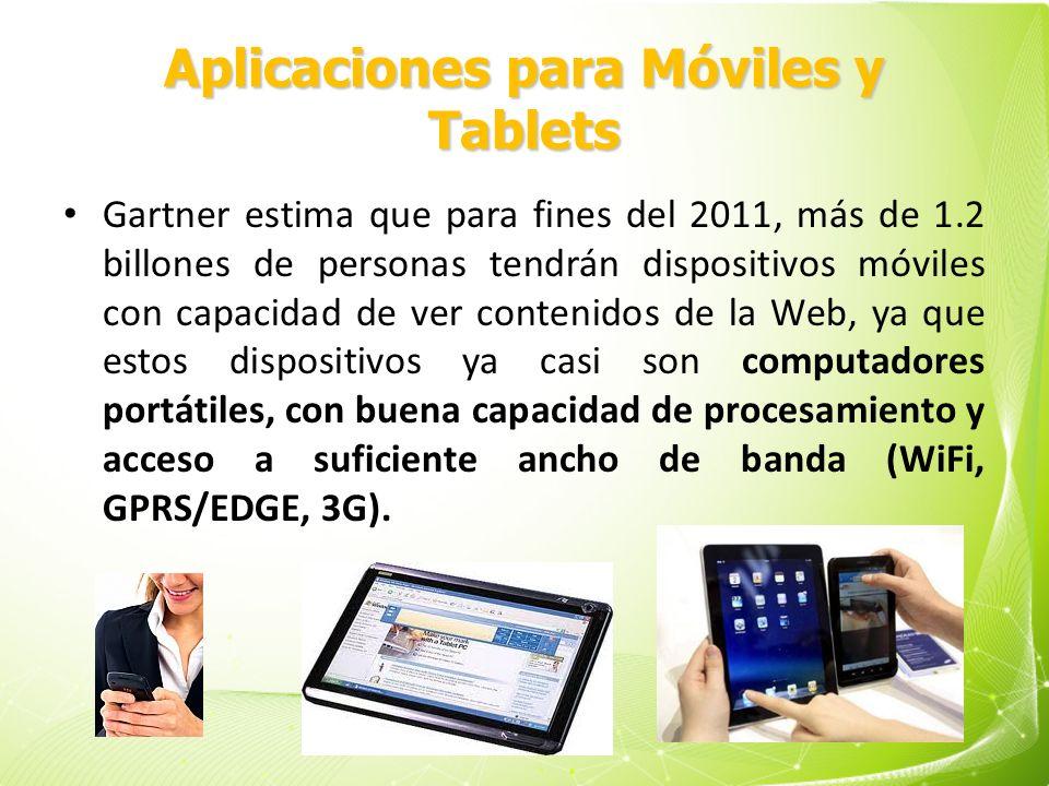 Aplicaciones para Móviles y Tablets Gartner estima que para fines del 2011, más de 1.2 billones de personas tendrán dispositivos móviles con capacidad