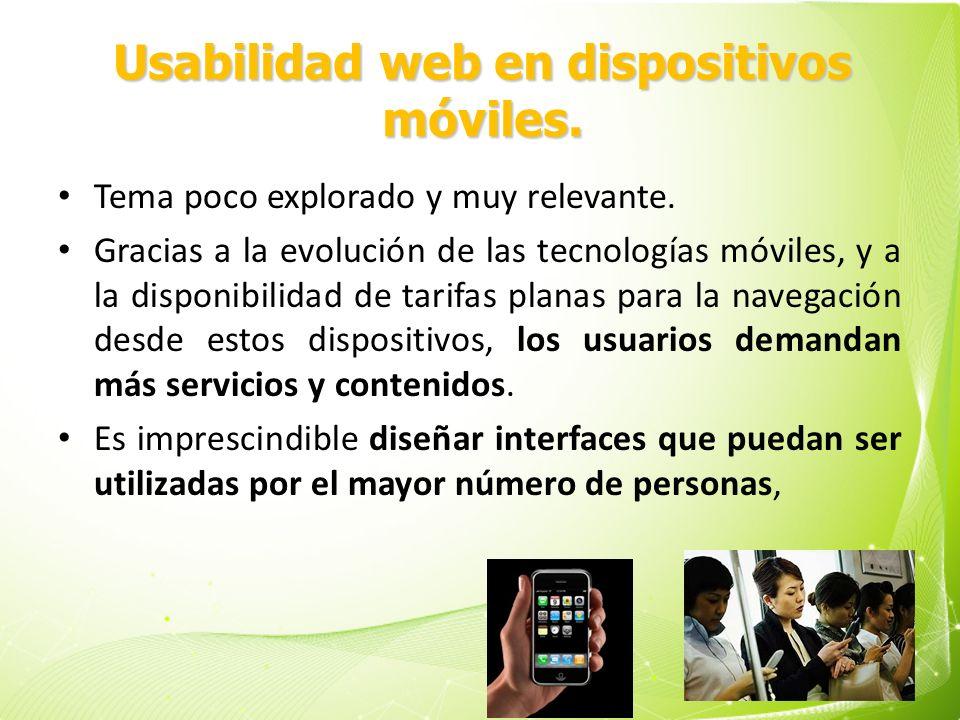 Usabilidad web en dispositivos móviles. Tema poco explorado y muy relevante. Gracias a la evolución de las tecnologías móviles, y a la disponibilidad