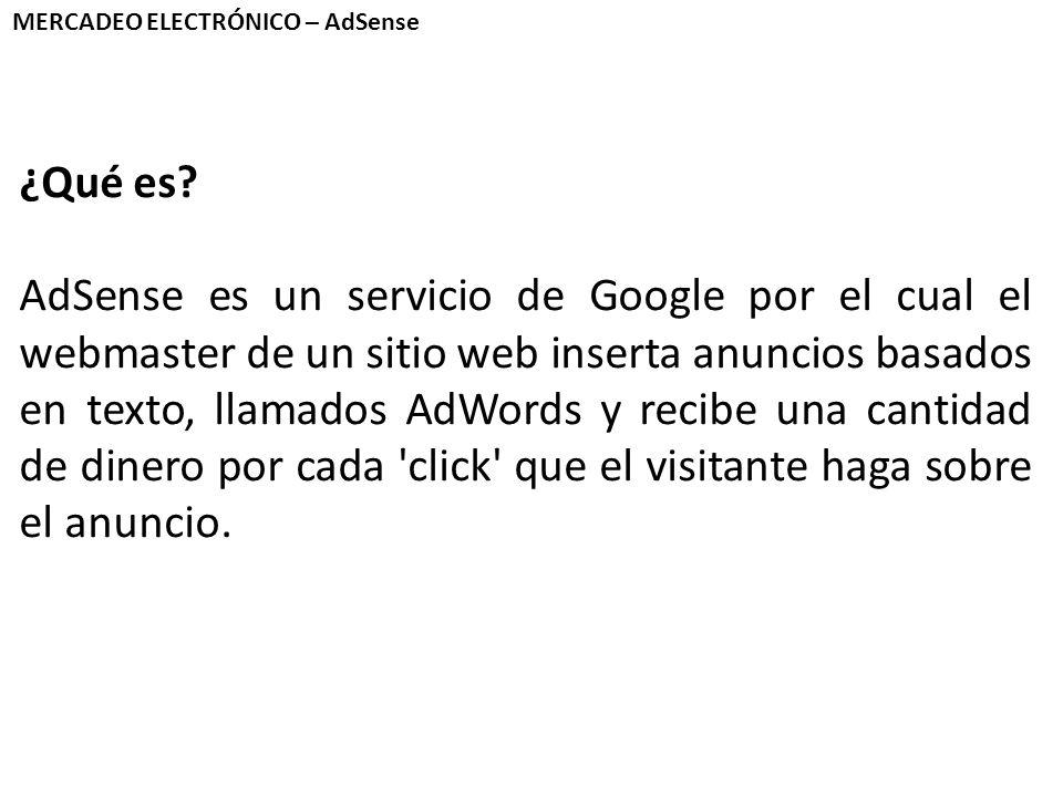 MERCADEO ELECTRÓNICO – AdSense ¿Qué es? AdSense es un servicio de Google por el cual el webmaster de un sitio web inserta anuncios basados en texto, l