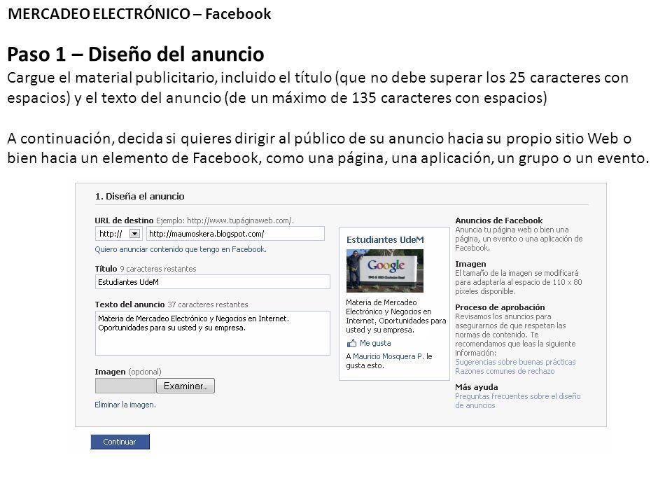 MERCADEO ELECTRÓNICO – Facebook Paso 1 – Diseño del anuncio Cargue el material publicitario, incluido el título (que no debe superar los 25 caracteres