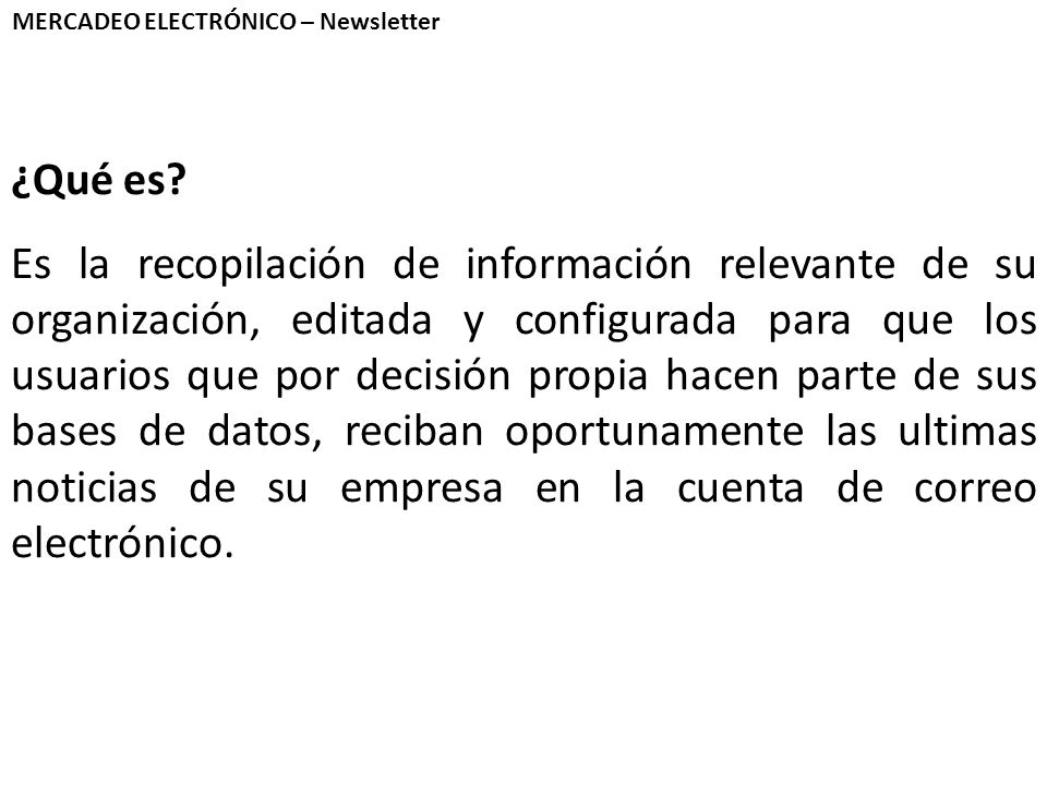 MERCADEO ELECTRÓNICO – Newsletter ¿Qué es? Es la recopilación de información relevante de su organización, editada y configurada para que los usuarios