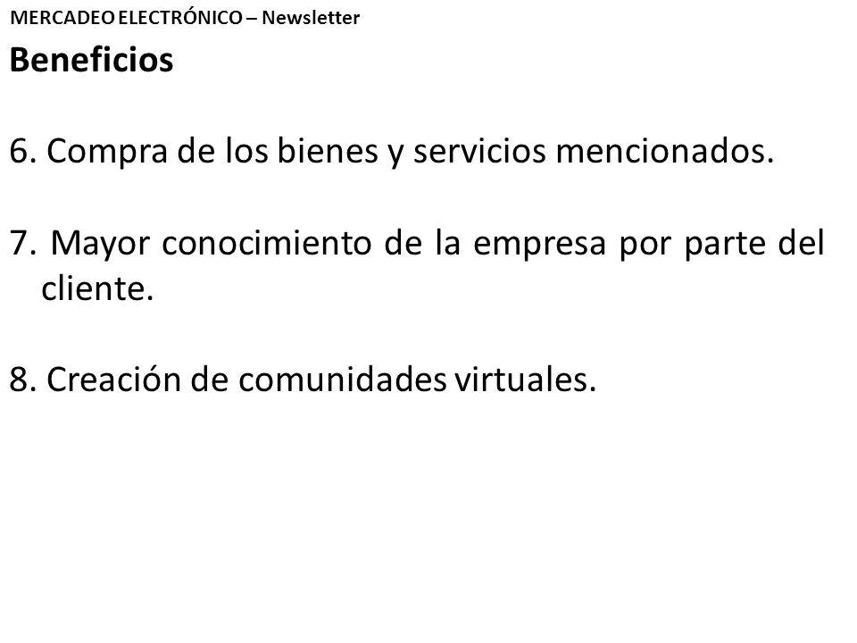 Beneficios 6. Compra de los bienes y servicios mencionados. 7. Mayor conocimiento de la empresa por parte del cliente. 8. Creación de comunidades virt