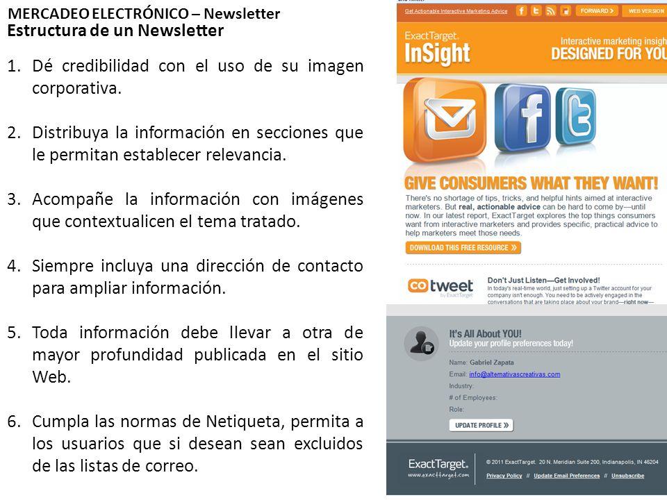 Estructura de un Newsletter MERCADEO ELECTRÓNICO – Newsletter 1.Dé credibilidad con el uso de su imagen corporativa. 2.Distribuya la información en se