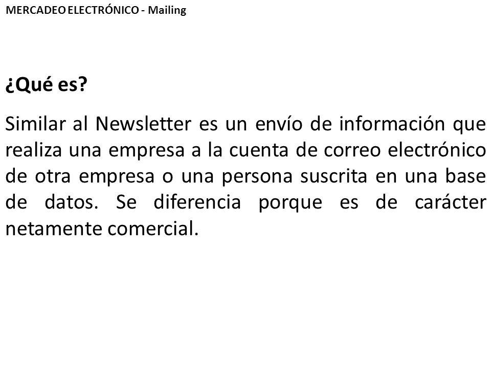 MERCADEO ELECTRÓNICO - Mailing ¿Qué es? Similar al Newsletter es un envío de información que realiza una empresa a la cuenta de correo electrónico de