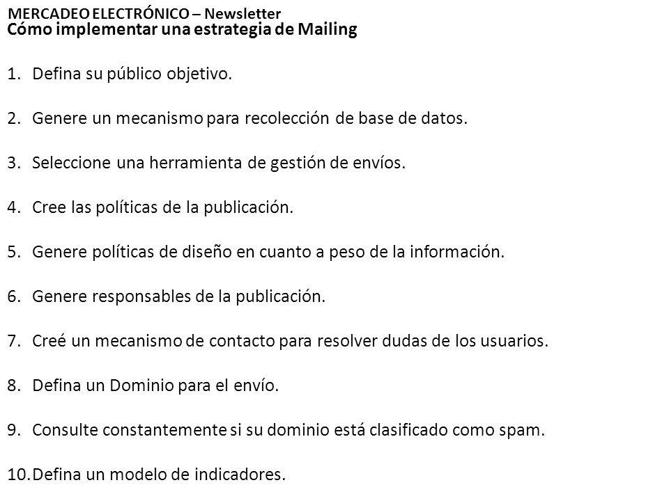 Cómo implementar una estrategia de Mailing 1.Defina su público objetivo. 2.Genere un mecanismo para recolección de base de datos. 3.Seleccione una her