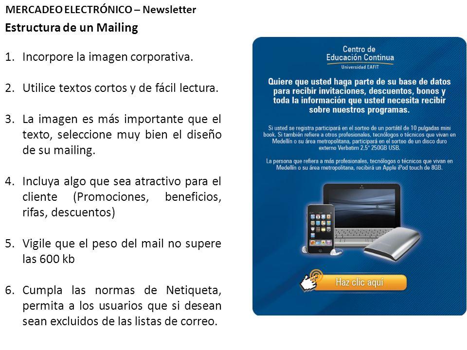 Estructura de un Mailing MERCADEO ELECTRÓNICO – Newsletter 1.Incorpore la imagen corporativa. 2.Utilice textos cortos y de fácil lectura. 3.La imagen