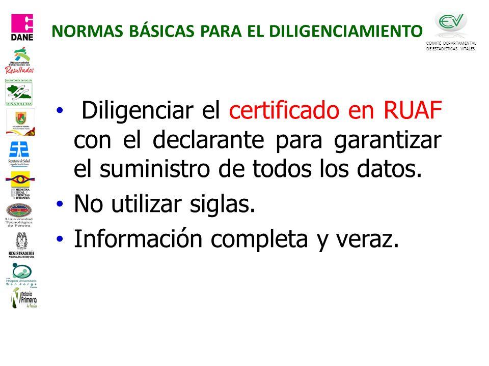 COMITÉ DEPARTAMENTAL DE ESTADISTICAS VITALES Diligenciar el certificado en RUAF con el declarante para garantizar el suministro de todos los datos.