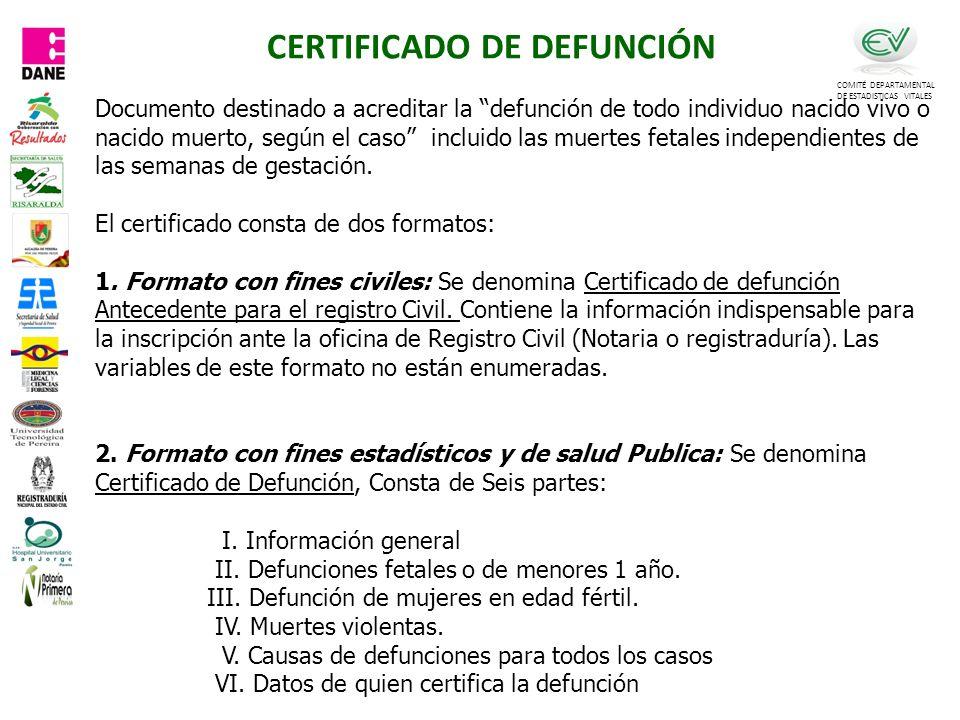 CERTIFICADO DE DEFUNCIÓN COMITÉ DEPARTAMENTAL DE ESTADISTICAS VITALES Documento destinado a acreditar la defunción de todo individuo nacido vivo o nacido muerto, según el caso incluido las muertes fetales independientes de las semanas de gestación.