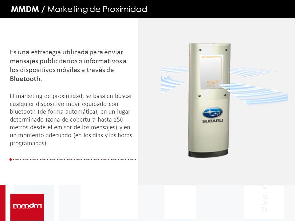 MMDM / Marketing de Proximidad Es una estrategia utilizada para enviar mensajes publicitarios o informativos a los dispositivos móviles a través de Bluetooth.
