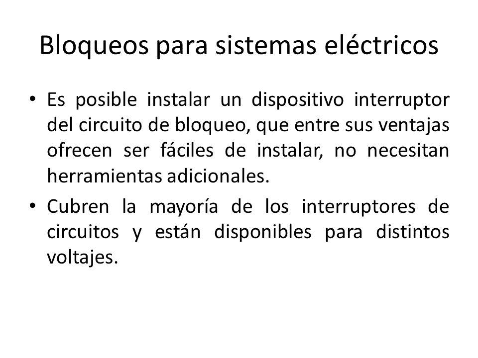 Bloqueos para sistemas eléctricos Es posible instalar un dispositivo interruptor del circuito de bloqueo, que entre sus ventajas ofrecen ser fáciles d