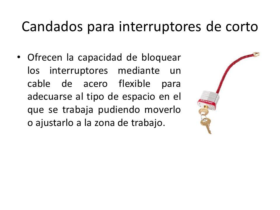 Candados para interruptores de corto Ofrecen la capacidad de bloquear los interruptores mediante un cable de acero flexible para adecuarse al tipo de