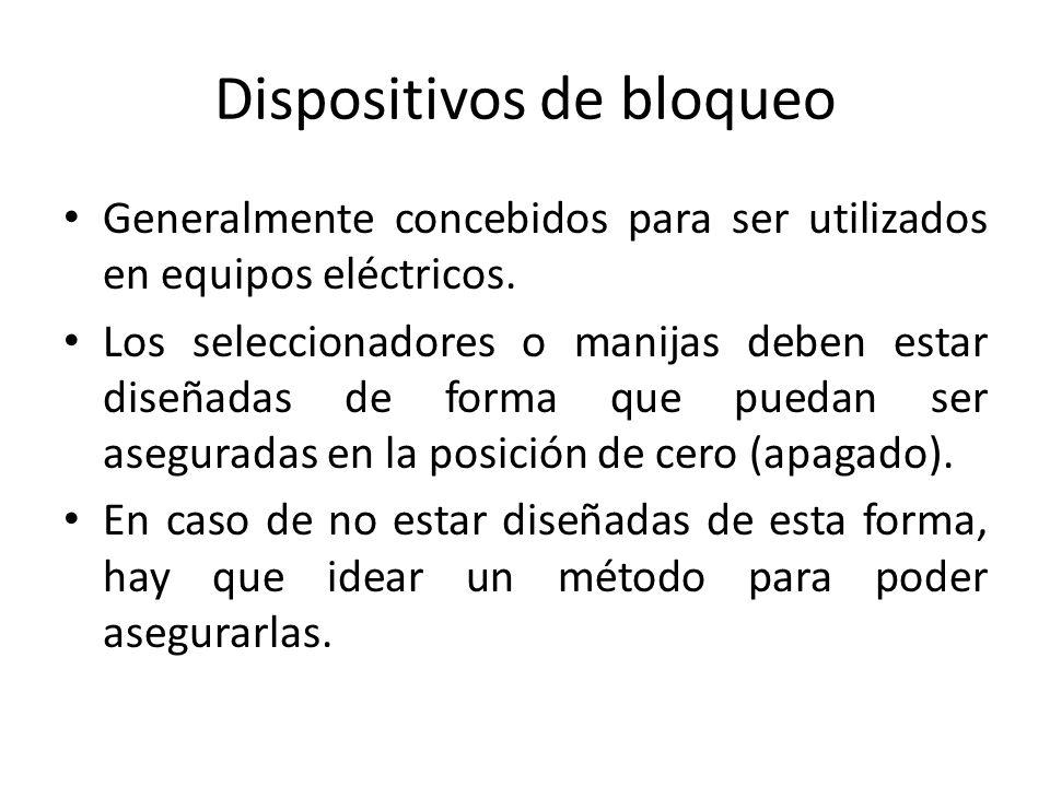 Dispositivos de bloqueo Generalmente concebidos para ser utilizados en equipos eléctricos. Los seleccionadores o manijas deben estar diseñadas de form