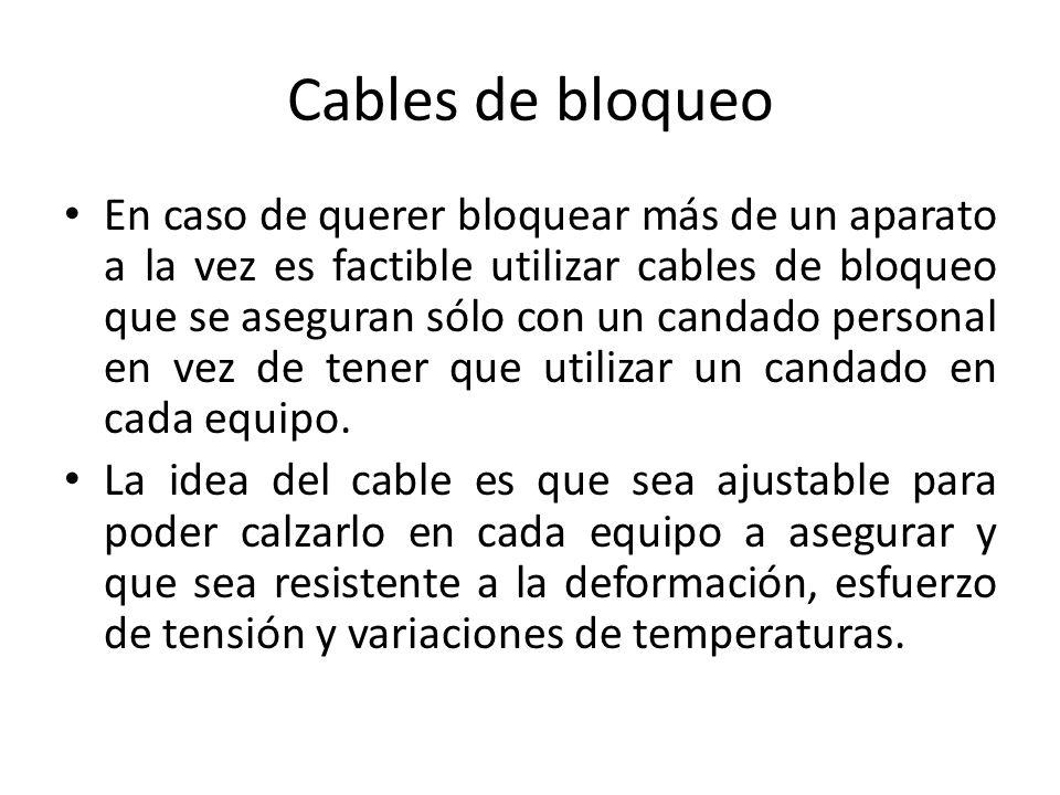 Cables de bloqueo En caso de querer bloquear más de un aparato a la vez es factible utilizar cables de bloqueo que se aseguran sólo con un candado per