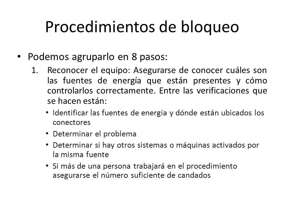 Procedimientos de bloqueo Podemos agruparlo en 8 pasos: 1.Reconocer el equipo: Asegurarse de conocer cuáles son las fuentes de energía que están prese