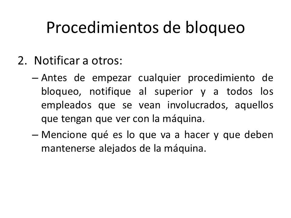 Procedimientos de bloqueo 2.Notificar a otros: – Antes de empezar cualquier procedimiento de bloqueo, notifique al superior y a todos los empleados qu