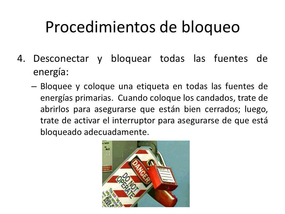 Procedimientos de bloqueo 4.Desconectar y bloquear todas las fuentes de energía: – Bloquee y coloque una etiqueta en todas las fuentes de energías pri