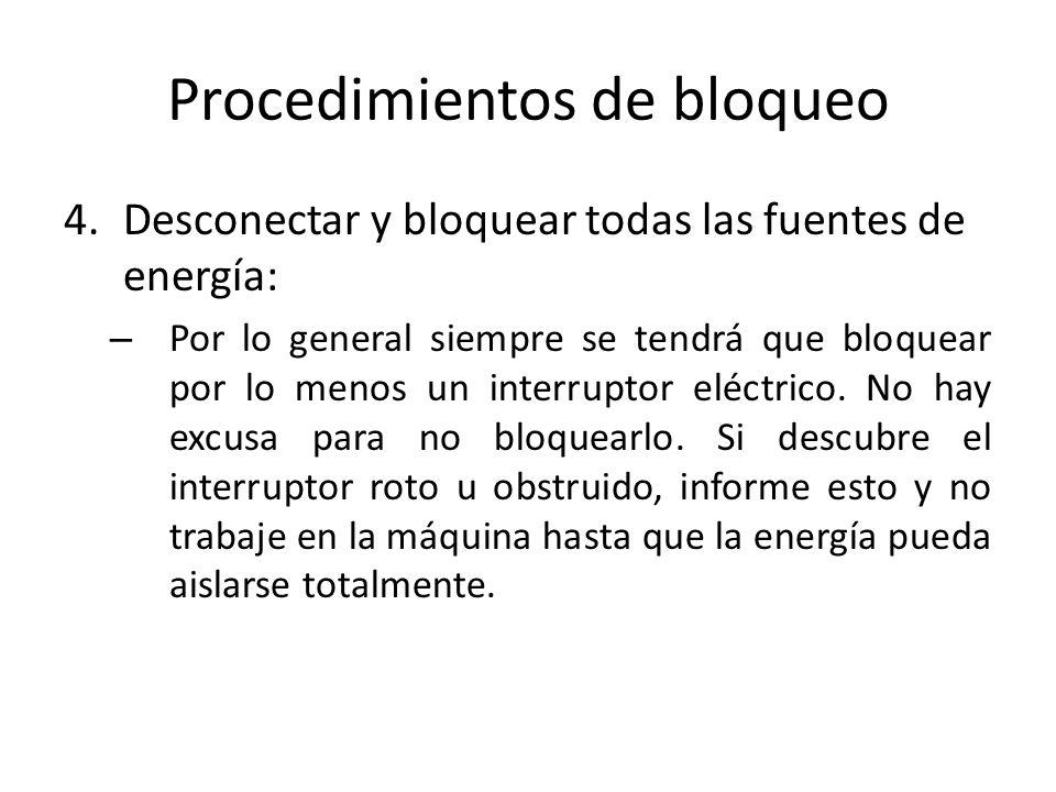 Procedimientos de bloqueo 4.Desconectar y bloquear todas las fuentes de energía: – Por lo general siempre se tendrá que bloquear por lo menos un inter