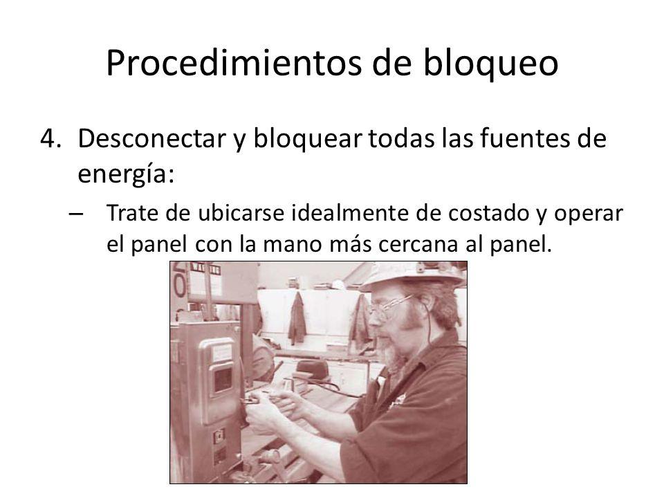 Procedimientos de bloqueo 4.Desconectar y bloquear todas las fuentes de energía: – Trate de ubicarse idealmente de costado y operar el panel con la ma