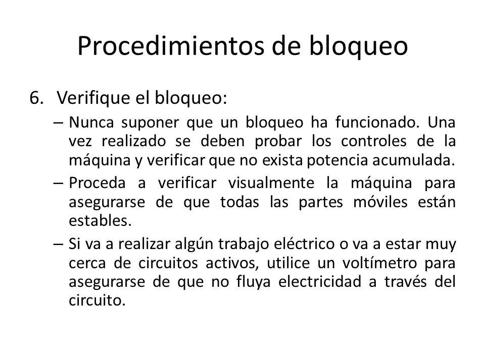 Procedimientos de bloqueo 6.Verifique el bloqueo: – Nunca suponer que un bloqueo ha funcionado. Una vez realizado se deben probar los controles de la