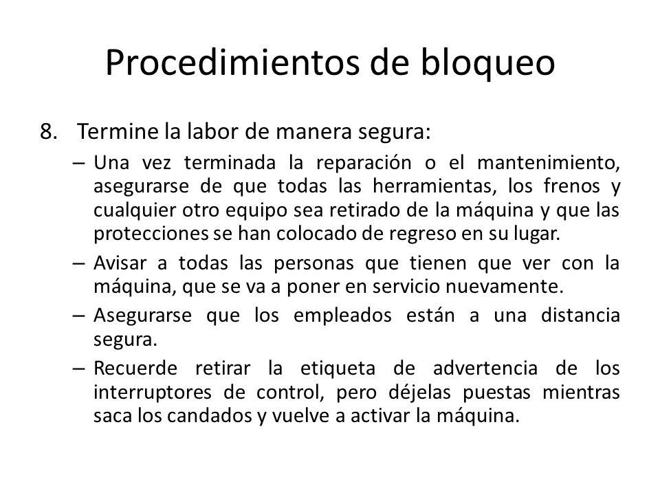 Procedimientos de bloqueo 8.Termine la labor de manera segura: – Una vez terminada la reparación o el mantenimiento, asegurarse de que todas las herra