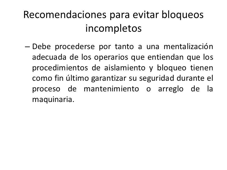 Recomendaciones para evitar bloqueos incompletos – Debe procederse por tanto a una mentalización adecuada de los operarios que entiendan que los proce