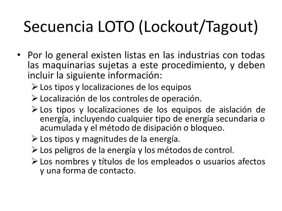 Secuencia LOTO (Lockout/Tagout) Por lo general existen listas en las industrias con todas las maquinarias sujetas a este procedimiento, y deben inclui