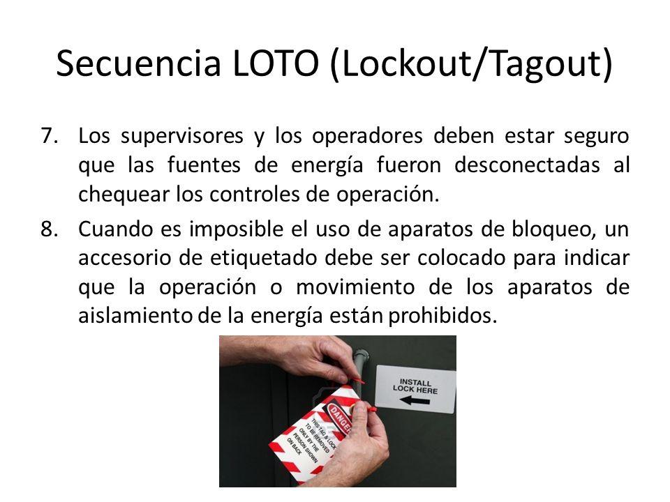 Secuencia LOTO (Lockout/Tagout) 7.Los supervisores y los operadores deben estar seguro que las fuentes de energía fueron desconectadas al chequear los