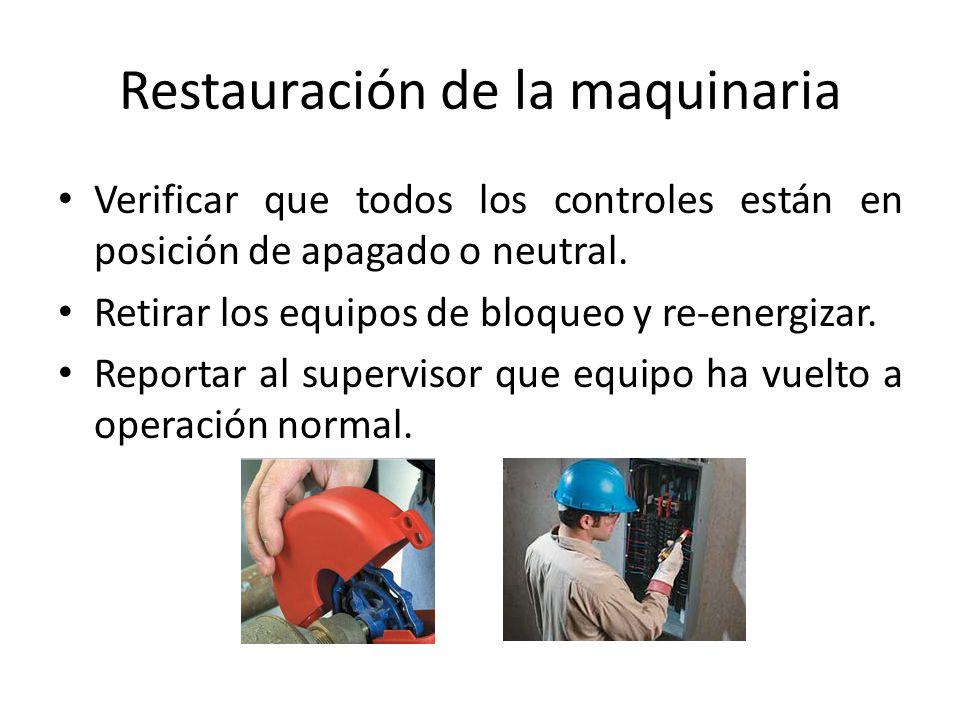 Restauración de la maquinaria Verificar que todos los controles están en posición de apagado o neutral. Retirar los equipos de bloqueo y re-energizar.