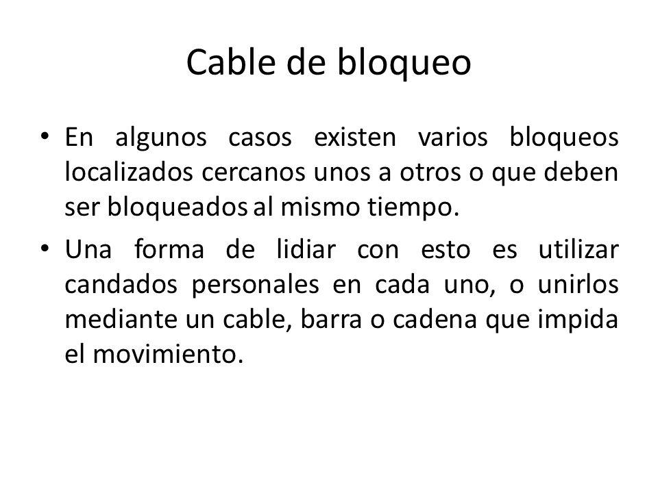 Cable de bloqueo En algunos casos existen varios bloqueos localizados cercanos unos a otros o que deben ser bloqueados al mismo tiempo. Una forma de l