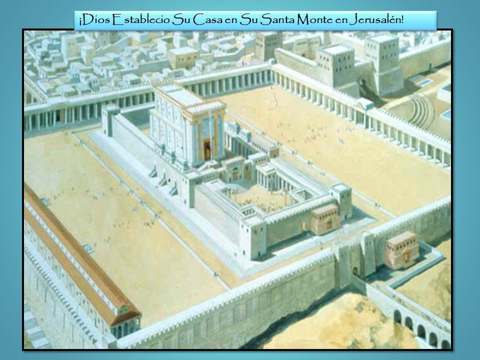 ¡Dios Establecio Su Casa en Su Santa Monte en Jerusalén!